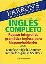 Complete English Grammar Review for Spanish Speakers (Barron's Foreign Language Guides) (Barron's Foreign Language Guides)