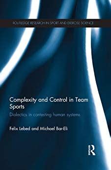 Complexity And Control In Team Sports Dialectics In Contesting Human Systems Routledge Research In Sport And Exercise Science Book 6 English Edition