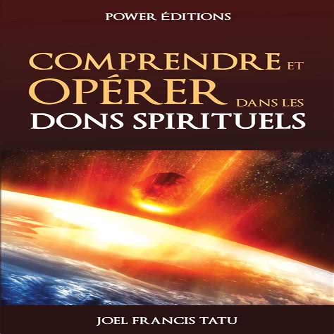 Comprendre Et Operer Dans Les Dons Spirituels