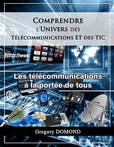 Comprendre L Univers Des Telecommunications Tic Les Telecommunications A La Portee De Tous