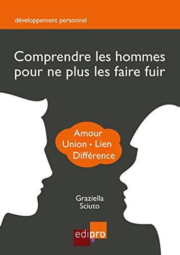 Comprendre Les Hommes Pour Ne Plus Les Faire Fuir Guide De Developpement Personnel