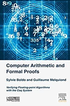 Computer Arithmetic And Formal Proofs Verifying Floating Point Algorithms With The Coq System Computer Engineering English Edition
