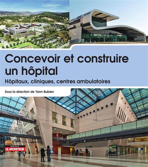 Concevoir Et Construire Un Hopital Hopitaux