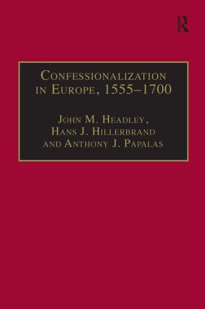 Confessionalization In Europe 1555 1700 Essays In Honor And Memory Of Bodo Nischan English Edition