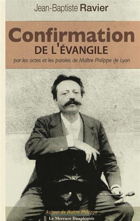 Confirmation De L Evangile Par Les Actes Et Les Paroles De Maitre Philippe De Lyon
