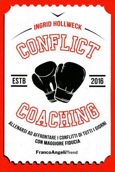 Conflict Coaching Allenarsi Ad Affrontare I Conflitti Di Tutti I Giorni Con Maggiore Fiducia