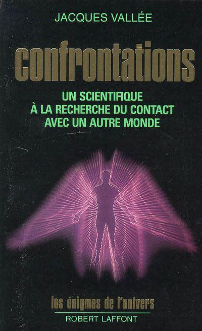 Confrontations Un Scientifique A La Recherche Du Contact Avec Un Autre Monde