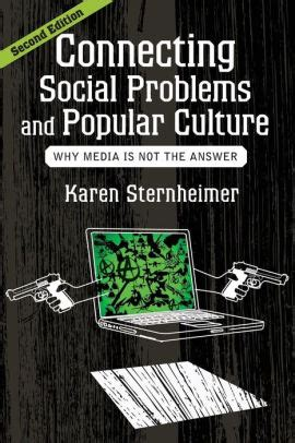 Connecting Social Problems And Popular Culture Why Media Is Not The Answer By Karen Sternheimer 2013 03 12