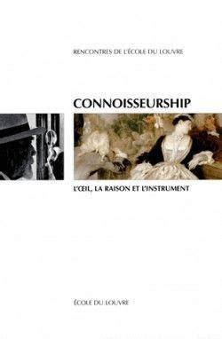 Connoisseurship L Oeil La Raison Et L Instrument