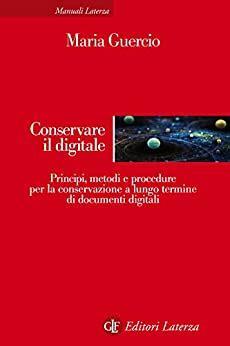 Conservare Il Digitale Principi Metodi E Procedure Per La Conservazione A Lungo Termine Di Documenti Digitali