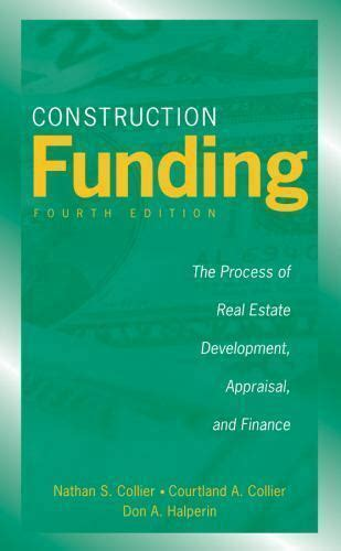Construction Funding The Process Of Real Estate Development Appraisal And Finance English Edition