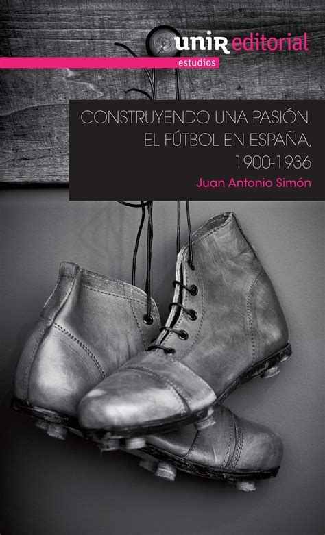 Construyendo Una Pasion El Futbol En Espana 1900 1936