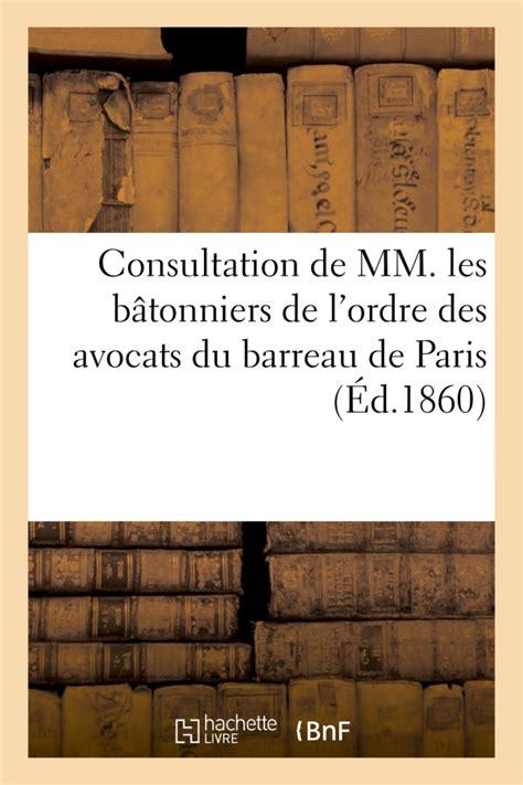 Consultation De Mm Les Batonniers De Lordre Des Avocats Du Barreau De Paris En Reponse Aux Questions Posees