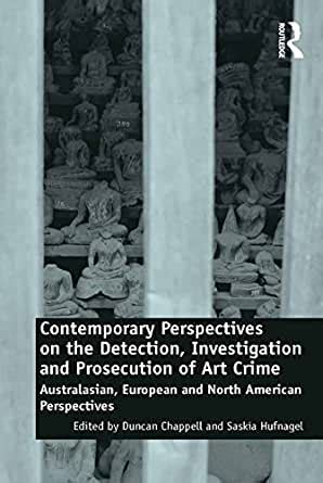 Contemporary Perspectives On The Detection Investigation And Prosecution Of Art Crime Australasian European And North American Perspectives English Edition