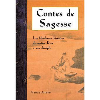 Contes De Sagesse Les Fabuleuses Histoires De Maitre Ku Et Son Disciple Prefere