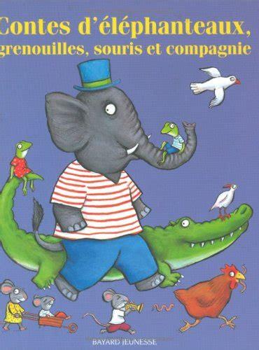 Contes d'éléphanteaux, grenouilles souris, et compagnie