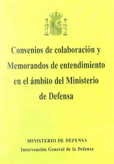 Convenios De Colaboracion Y Memorandos De Entendimiento En El Ambito Del Ministerio De Defensa