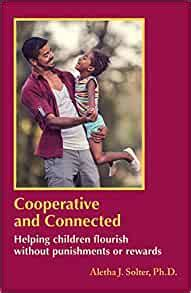 Cooperative And Connected Helping Children Flourish Without Punishments Or Rewards