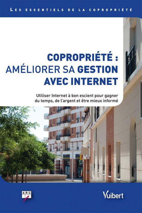 Copropriete Ameliorer Sa Gestion Avec Internet Comment Utiliser Internet A Bon Escient Pour Gagner Du Temps