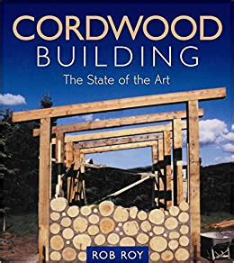 Cordwood Building The State Of The Art Natural Building Series