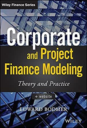 Corporate And Project Finance Modeling Theory And Practice Wiley Finance English Edition