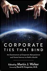 Corporate Ties That Bind An Examination Of Corporate Manipulation And Vested Interest In Public Health English Edition
