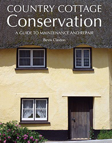 Country Cottage Conservation A Guide To Maintenance And Repair English Edition