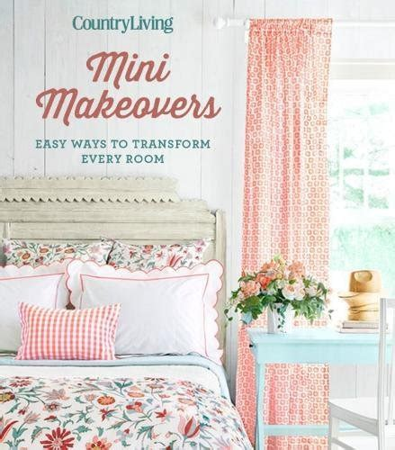 Country Living Mini Makeovers Easy Ways To Transform Every Room