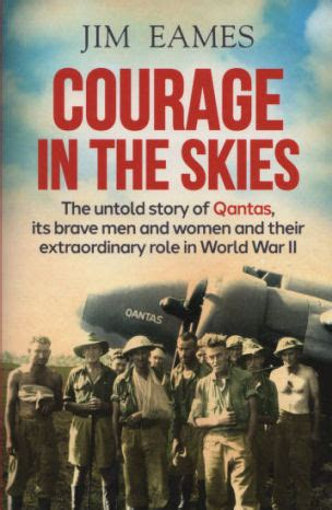 Courage In The Skies The Untold Story Of Qantas It S Brave Men And Women And Their Extraordinary Role In World War Ii