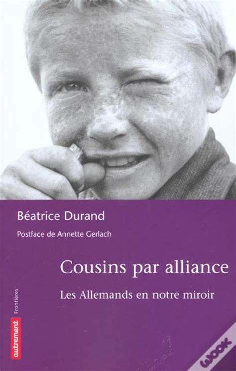 Cousins Par Alliance Les Allemands En Notre Miroir