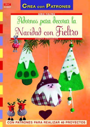 Crea Con Patrones Serie Fieltro 7 Adornos Para Decorar La Navidad Con Fieltro