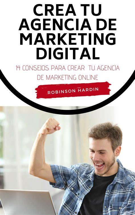 Crea Tu Agencia De Marketing Digital 14 Consejos Para Crear Tu Agencia De Marketing Online