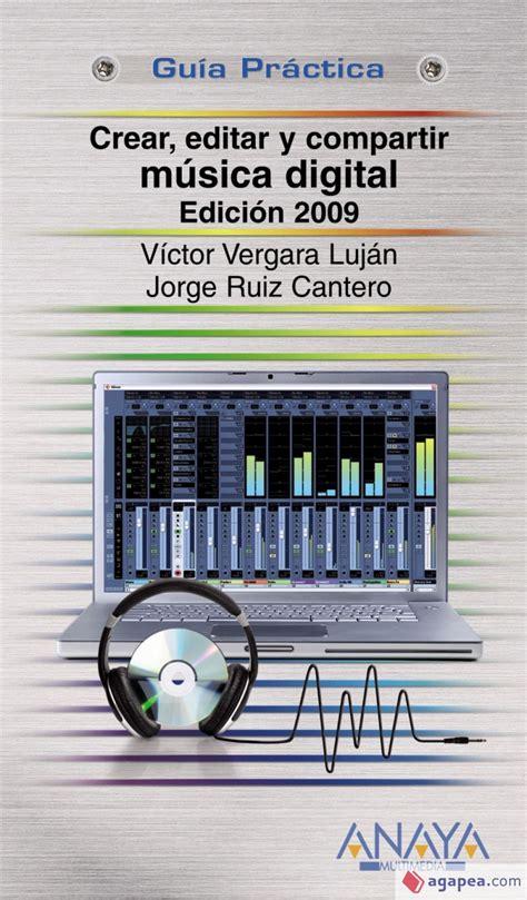 Crear Editar Y Compartir Musica Digital Edicion 2009 Guias Practicas