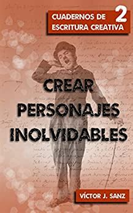 Crear Personajes Inolvidables Tecnicas Narrativas Para Crear Grandes Personajes Cuadernos De Escritura Creativa No 2