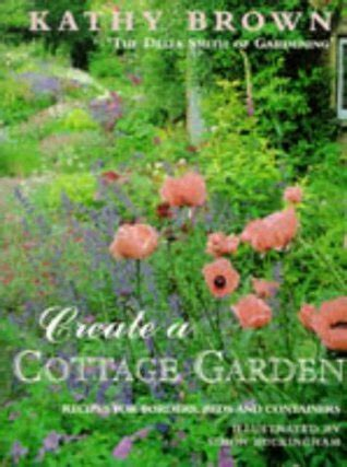 Create a Cottage Garden: Recipes For Borders,Beds And Containers (Mermaid Books)