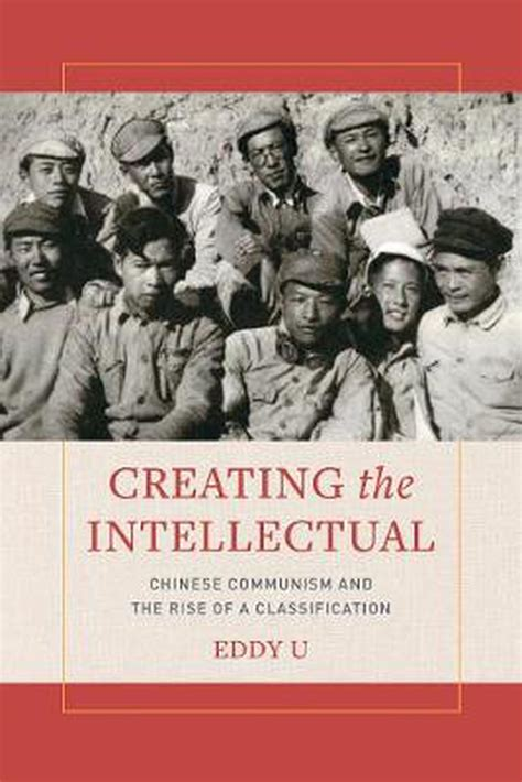Creating The Intellectual Chinese Communism And The Rise Of A Classification English Edition