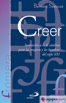 Creer Invitacion A La Fe Catolica Para Las Mujeres Y Los Hombres Del Siglo Xxi Frontera