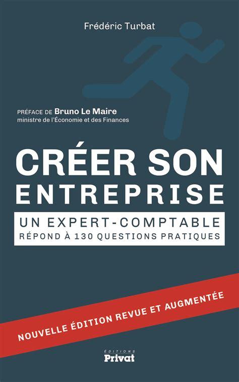 Creer Son Entreprise Un Expert Comptable Repond A 130 Questions Societe Et Actu