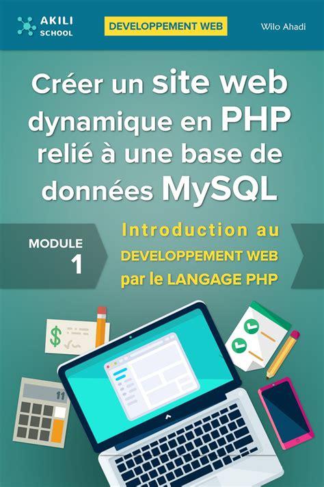 Creer Un Site Web Dynamique En Php Relie A Une Base De Donnees Mysql Introduction Au Developpement Web Par Le Langage Php