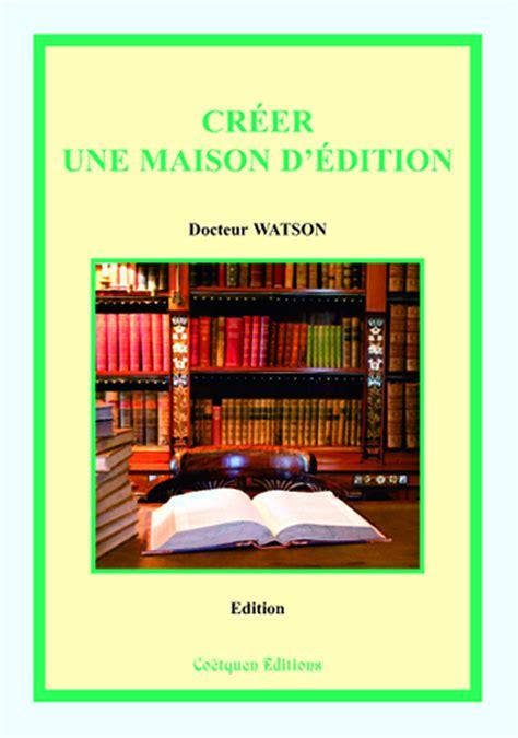 Creer Une Maison D Edition 2e Edition