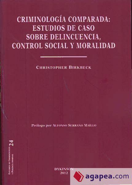 Criminologia Comparada Estudios De Caso Sobre Delincuencia Control Social Y Moralidad Coleccion Estudios De Criminologia Y Politica Criminal