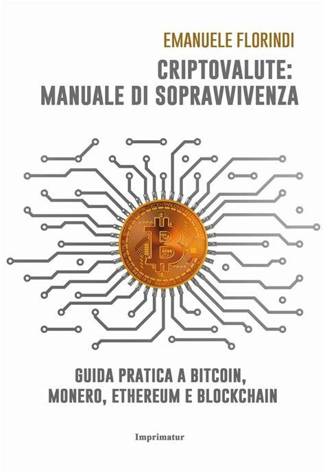 Criptovalute: manuale di sopravvivenza. Guida pratica a bitcoin, monero, ethereum e blockchain