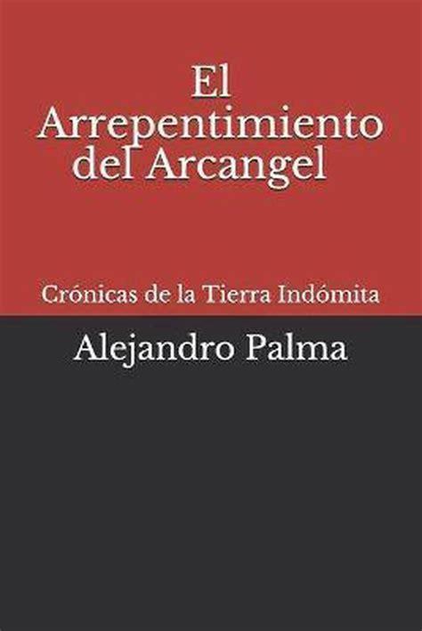 Cronicas De La Tierra Indomita El Arrepentimiento Del Arcangel