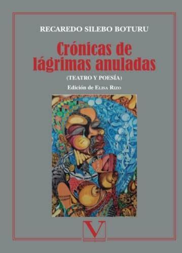 Cronicas De Lagrimas Anuladas Teatro Y Poesia Serie Biblioteca Hispanoafricana