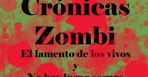 Cronicas Zombi El Lamento De Los Vivos Y No Hay Lugar Seguro