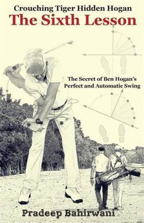 Crouching Tiger Hidden Hogan The Sixth Lesson The Secret Of Ben Hogan S Perfect And Automatic Swing