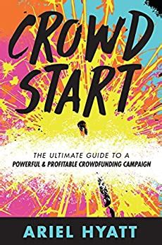 Crowdstart The Ultimate Guide To A Powerful And Profitable Crowdfunding Campaign