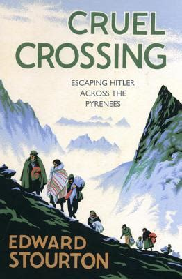 Cruel Crossing Escaping Hitler Across The Pyrenees English Edition