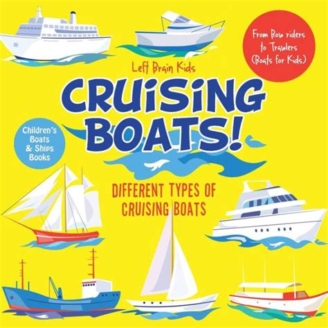 Cruising Boats Different Types Of Cruising Boats From Bow Riders To Trawlers Boats For Kids Children S Boats And Ships Books English Edition