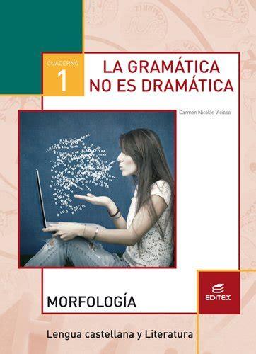 Cuaderno 1 La Gramatica No Es Dramatica Morfologia Secundaria 9788490789889